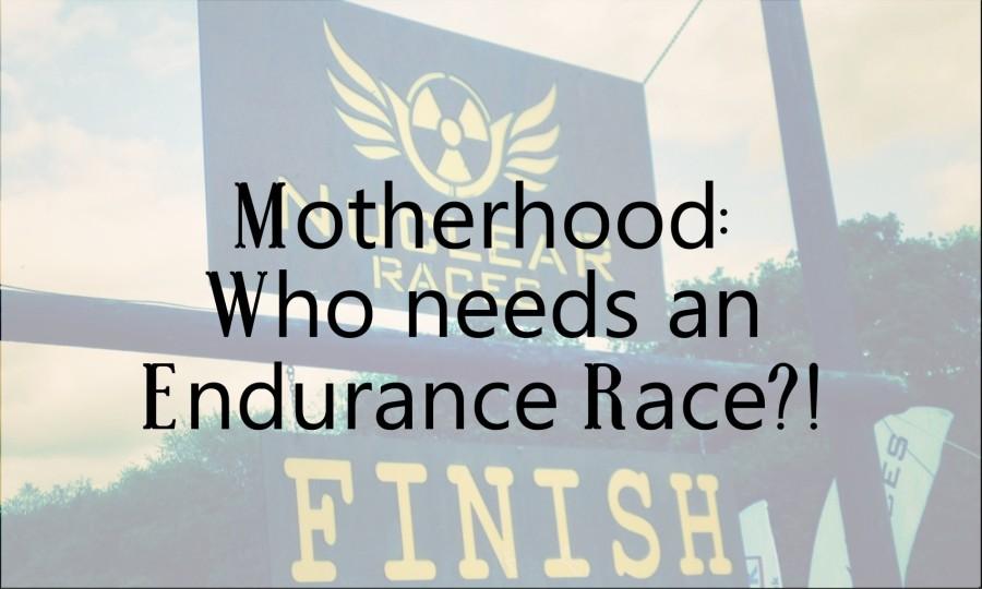 Motherhood: Who Needs an EnduranceRace?!