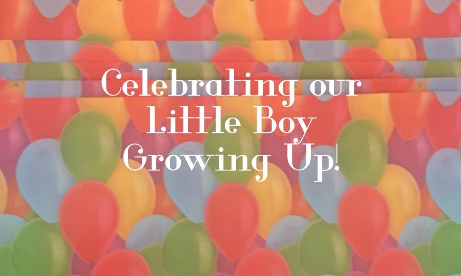 Celebrating Our Little Boy GrowingUp!
