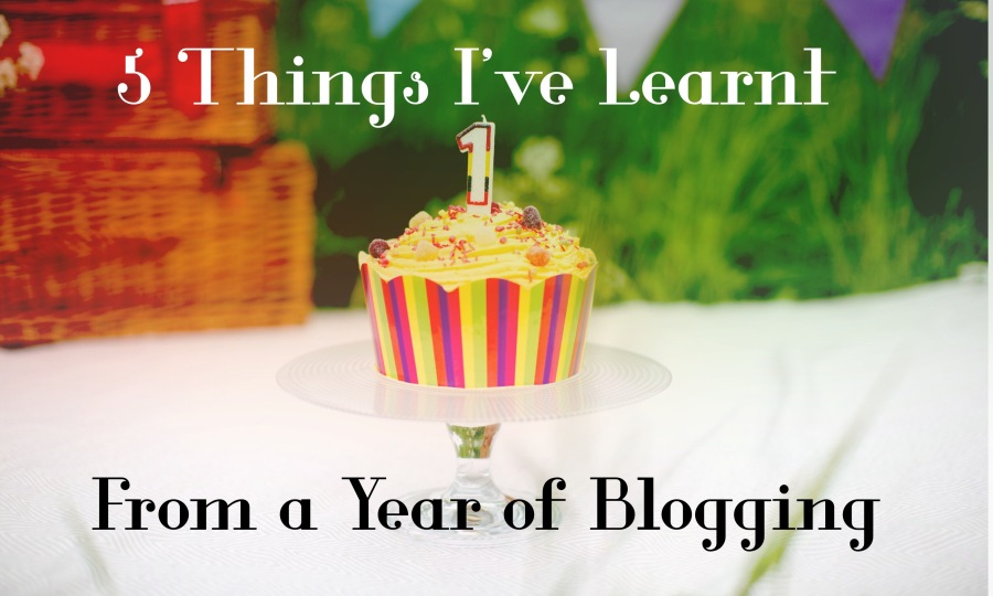 5 Things I've Learnt from a Year of Blogging