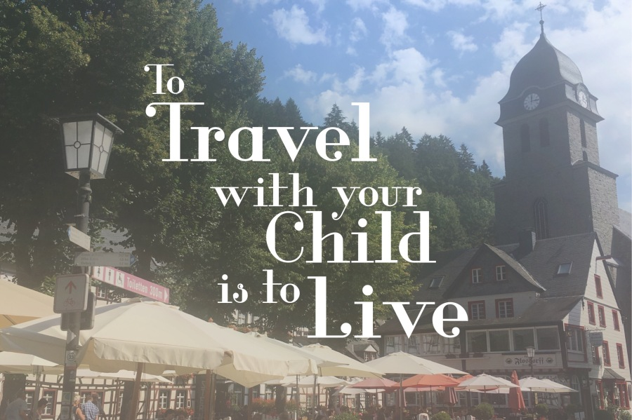 To Travel with your Child is to Live